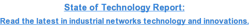 State of Technology Report: Read the latest in industrial networks technology  and innovations.