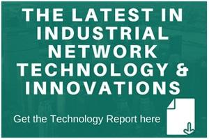 The latest in industrial networks technology, innovations and more