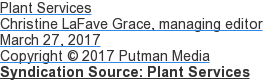 Plant Services Christine LaFave Grace, managing editor March 27, 2017 Copyright  2017 Putman Media Syndication Source: Plant Services