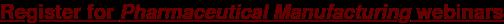 Register for Pharmaceutical Manufacturing webinars