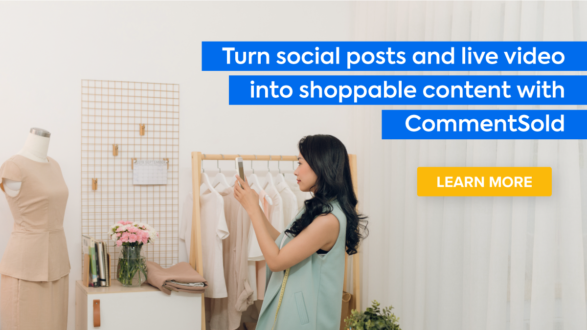 Turn social posts & live video into shoppable content with Comment Sold.