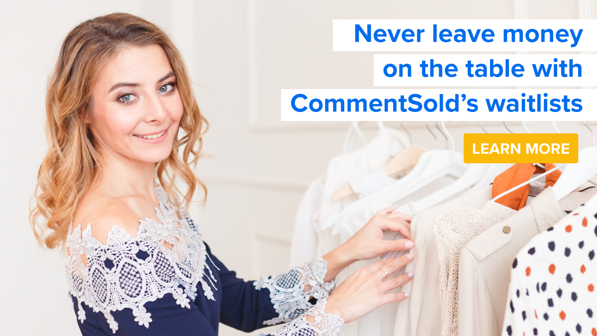 Never leave money on the table with CommentSold's waitlists.