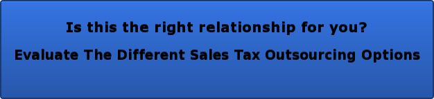 Is this the right relationship for you?   Evaluate The Different Sales Tax Outsourcing Options