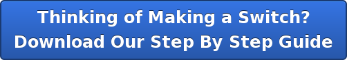 Thinking of Making a Switch?  Download Our Step By Step Guide