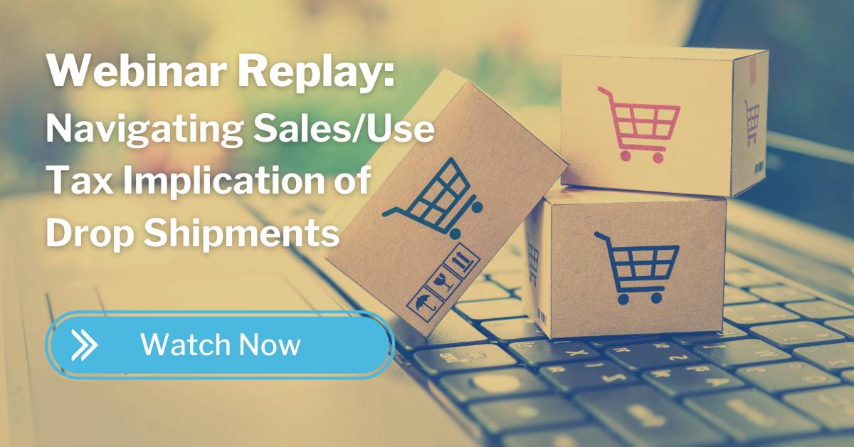 webinar replay - navigating sales/use tax implications of drop shipping industry age cta