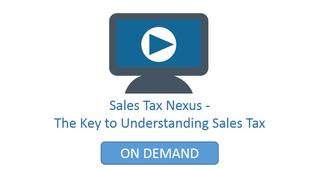 Sales Tax Nexus The Key to Understanding Sales Tax webinar