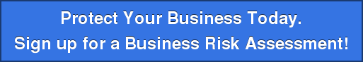 Protect Your Business Today. Sign up for a Business Risk Assessment!