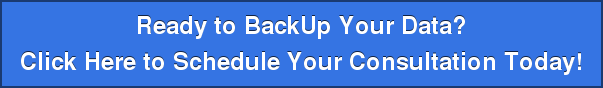 Ready to BackUp Your Data? Click Here to Schedule Your Consultation Today!