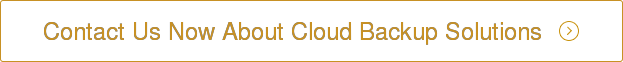 Contact Us Now About Cloud Backup Solutions