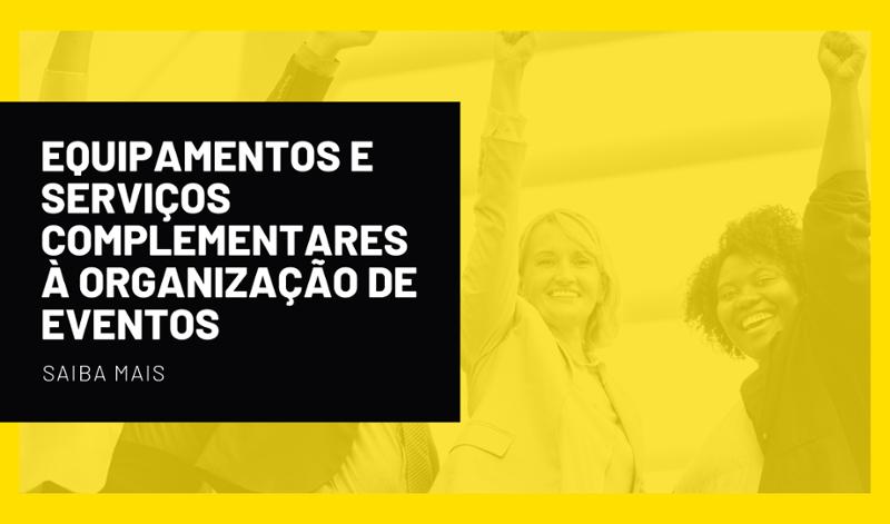 ORGANIZAÇÃO DE EVENTOS - SERVIÇOS COMPLEMENTARES