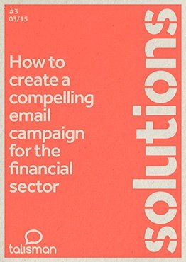 Your Essential Guide: How to create a compelling email campaign for the financial sector from Talisman
