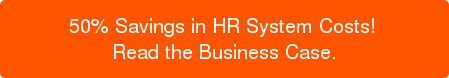 50% Savings in HR System Costs! Read the Business Case.