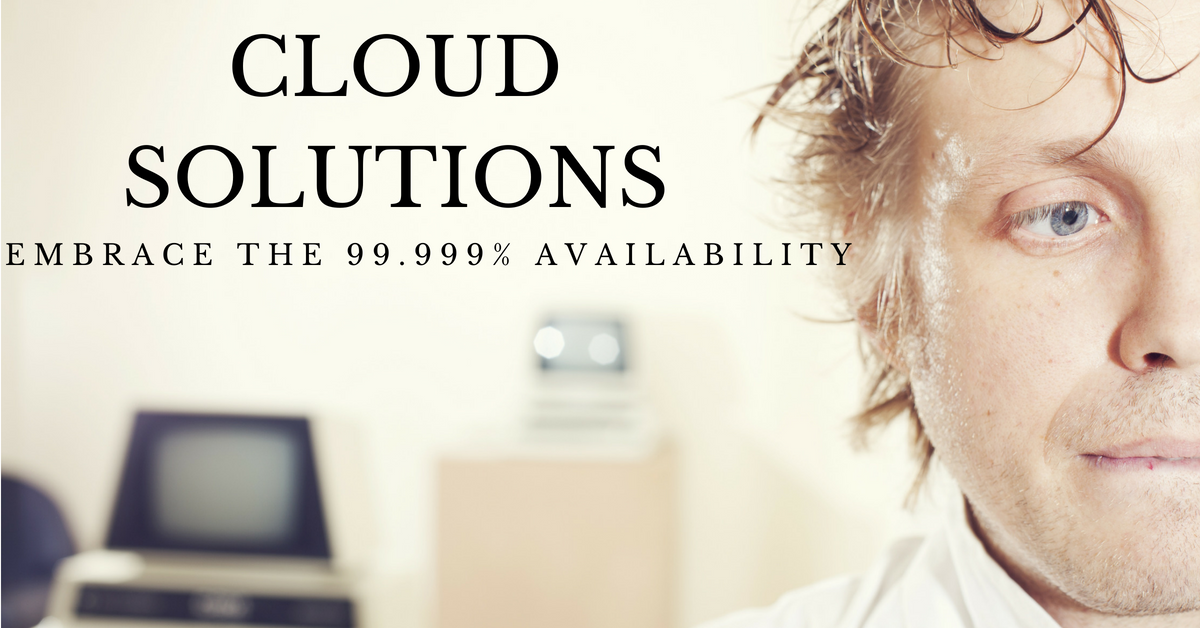 Cloud solutions provide 99.999% availability