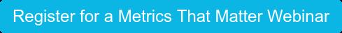 Register for a Metrics That Matter Webinar
