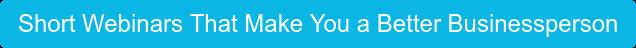 Short Webinars That Make You a Better Businessperson