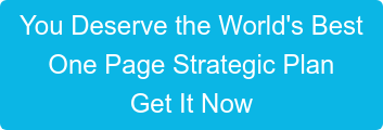 You Deserve the World's Best One Page Strategic Plan Get It Now