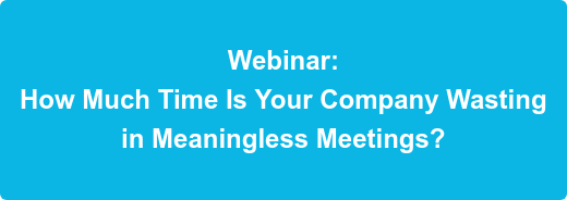 Webinar: How Much Time Is Your Company Wasting in Meaningless Meetings?