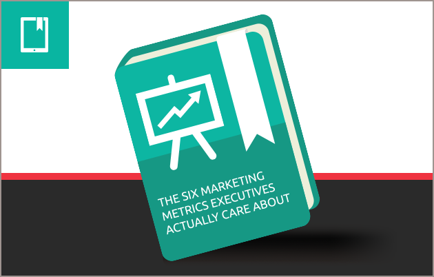 The Six Marketing Metrics Executives Actually Care About