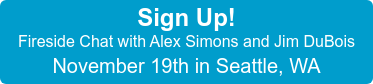 Sign Up! Fireside Chat with Alex Simons and Jim DuBois November 19th in Seattle, WA