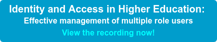 Identity and Access in Higher Education: Effective management of multiple role users View the recording now!