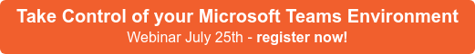 Take Control of your Microsoft Teams Environment Webinar July 25th - register now!
