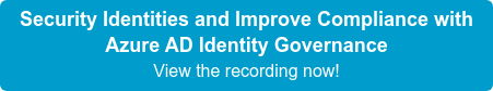 Security Identities and Improve Compliance with Azure AD Identity Governance View the recording now!
