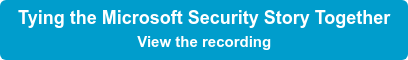 Tying the Microsoft Security Story Together View the recording