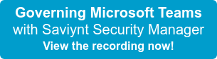 Governing Microsoft Teams with Saviynt Security Manager View the recording now!