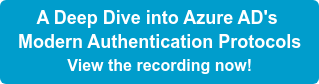 A Deep Dive into Azure AD's Modern Authentication Protocols View the recording now!