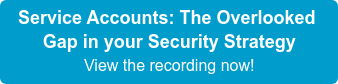 Service Accounts: The Overlooked Gap in your Security Strategy View the recording now!