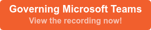 Governing Microsoft Teams View the recording now!