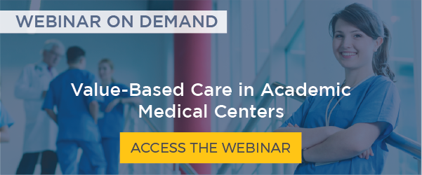 Access the Webinar: Value-Based Care in Academic Medical Centers