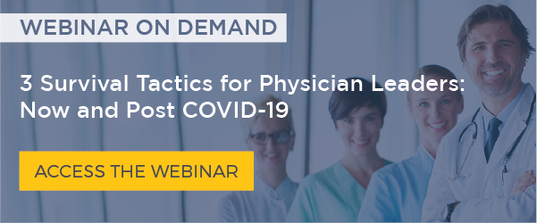 3 Survival Tactics for Physician Leaders: Now and Post-COVID-19