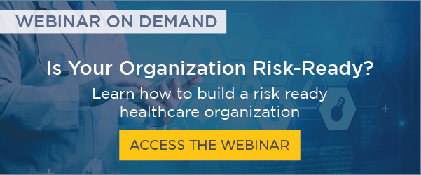 Is your organization risk-ready? Learn how to build a risk-ready healthcare organization.