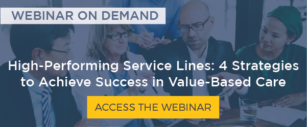 Access the Webinar: High-Performing Service Lines: 4 Strategies to Achieve Success in Value-Based Care