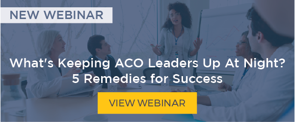 WEBINAR: What's Keeping ACO Leaders Up at Night? 5 Remedies for Success