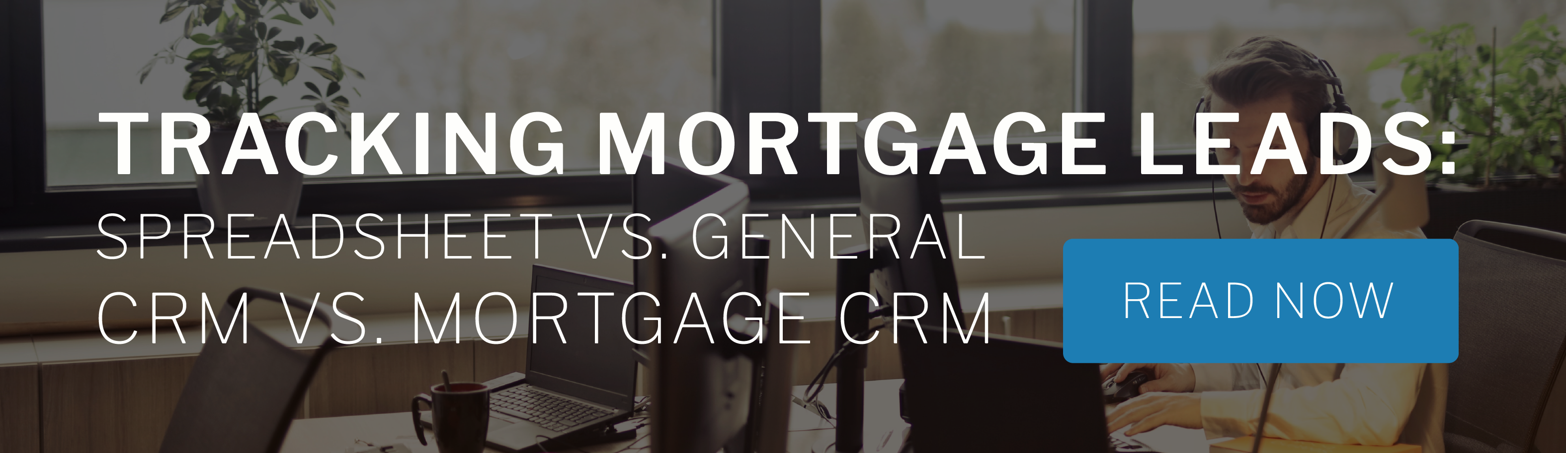 How to track mortgage leads: spreadsheets, CRMs and mortgage CRMs
