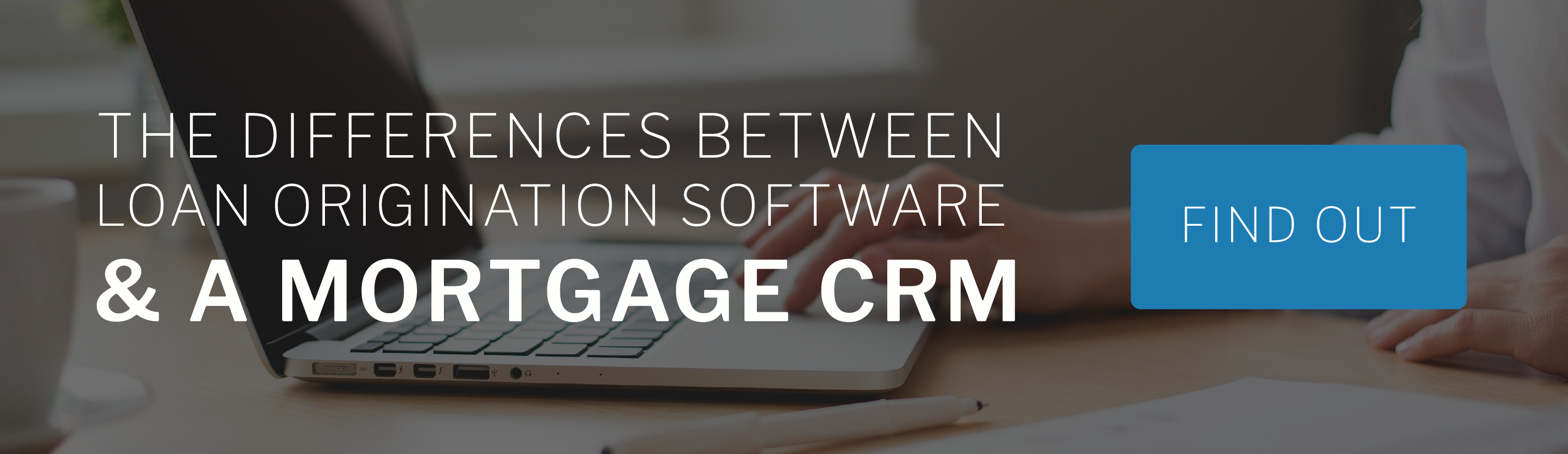 What are the differences between loan origination software & a mortgage CRM?
