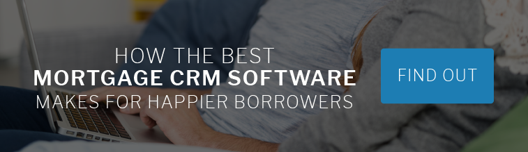 How the Best Mortgage CRM Software Makes for Happier Borrowers