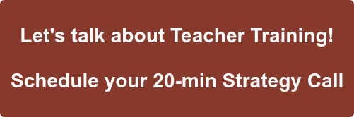Let's talk about Teacher Training! Schedule your 20-min Strategy Call