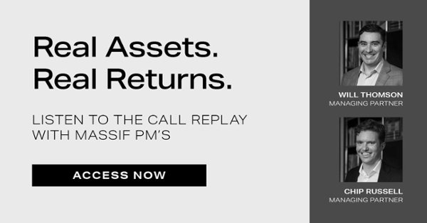 Real Assets. Real Returns. Listen to the call replay with Massif PM's.