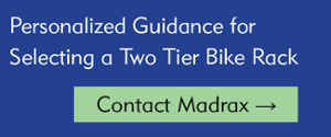 Contact Madrax for personalized guidance on selecting a two tier bike rack.