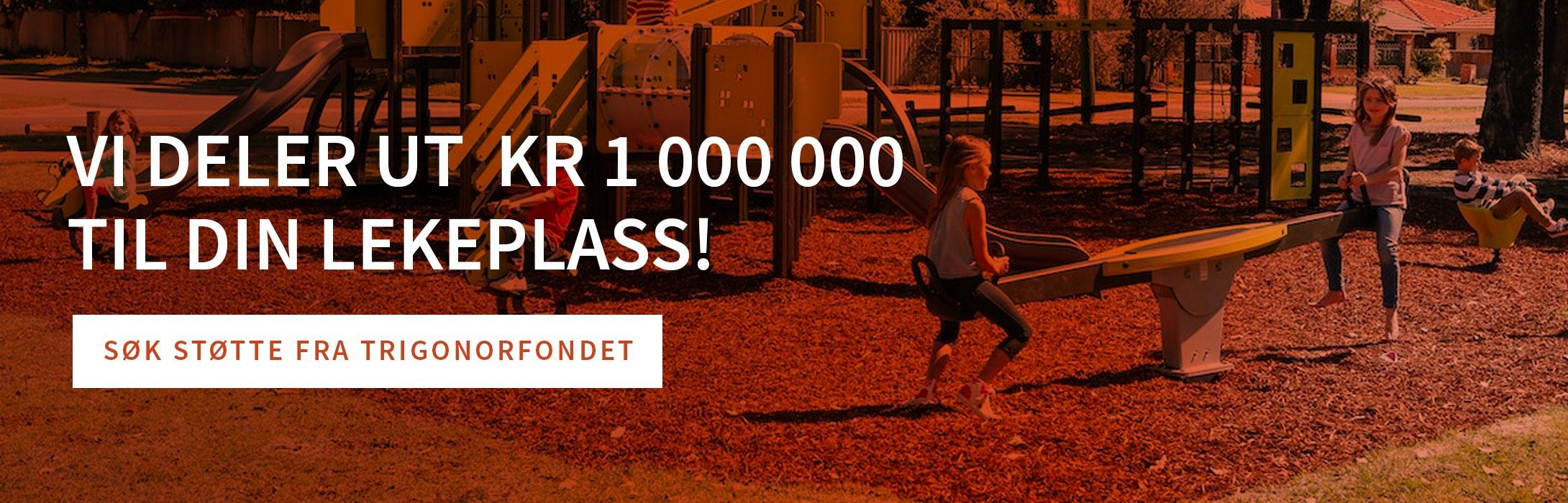 Vi deler ut kr 1 000 000 til din lekeplass! Søk om støtte fra Trigonorfondet her.