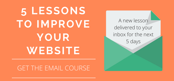 Get 5 free lessons delivered to your inbox and learn how to improve your website.