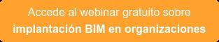 Accede al webinar gratuito sobre implantación BIM en organizaciones