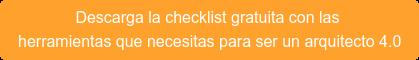 Descarga la checklist gratuita con las  herramientas que necesitas para ser un arquitecto 4.0