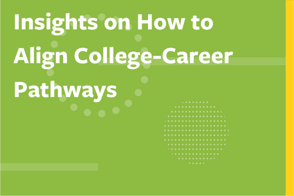"""Clickable image to access """"Insights on How to Align College-Career Pathways"""""""