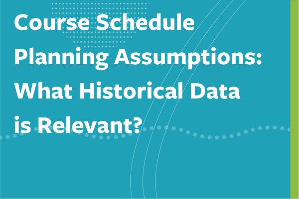 Button to access Fall 2021 Course Schedule Planning Assumptions: What Historical Data is Relevant?