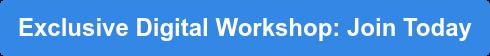 Exclusive Digital Workshop: Join Today