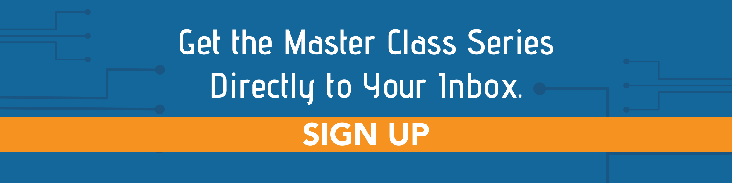 Get the Master Class Series Directly to Your Inbox